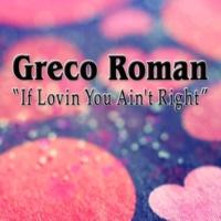 Greco Roman If Lovin You Ain't Right