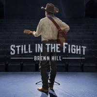 Brenn Hill Still in the Fight