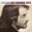 Luis Eduardo Aute Esencial Luis Eduardo Aute