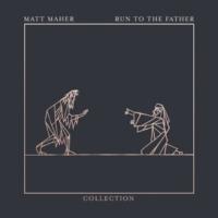 Matt Maher Run To The Father (Prodigal Mix)