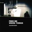 Squarepusher Feed Me Weird Things