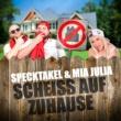 Specktakel/Mia Julia Scheiss auf Zuhause