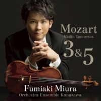 Fumiaki Miura(Conductor and Solo Violin)& Orchestra Ensemble Kanazawa モーツァルト:ヴァイオリン協奏曲第3番 第5番《トルコ風》