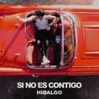 Hidalgo Si No Es Contigo