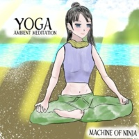 MACHINE OF NINJA YOGA AMBIENT MEDITATION