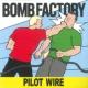 BOMB FACTORY PILOT WIRE