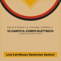 Arlo Bigazzi & Chiara Cappelli Io canto il corpo elettrico (e abbraccio quelli che amo) (Live at Museo Venturino Venturi)