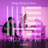 K:ream/関口シンゴ re:birth [Shingo Sekiguchi Remix]