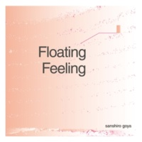 sanshiro goya Floating Feeling