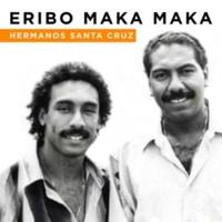 Hermanos Santa Cruz Eribo Maka Maka