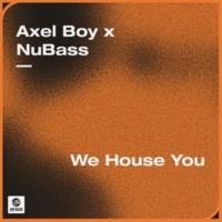 Axel Boy x NuBass We House You