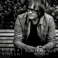 Robert Vincent From Home, Vol. 3 (As Live as Can Be)