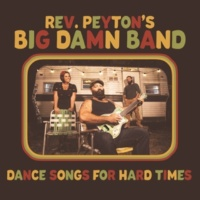 The Reverend Peyton's Big Damn Band Dance Songs for Hard Times