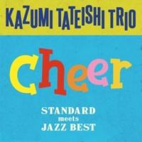 Kazumi Tateishi Trio Cheer ~スタンダード・ミーツ・ジャズ・ベスト~