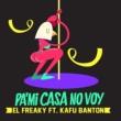 El Freaky Pa' Mi Casa No Voy (feat. Kafu Banton)