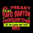 El Freaky Pa' Mi Casa No Voy (feat. Kafu Banton & Chocquibtown) [Remix]