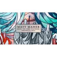 Matt Maher Run to the Father (Prodigal Mix) [Official Lyric Video]