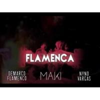 Maki Flamenca (feat. Nyno Vargas & Demarco Flamenco)